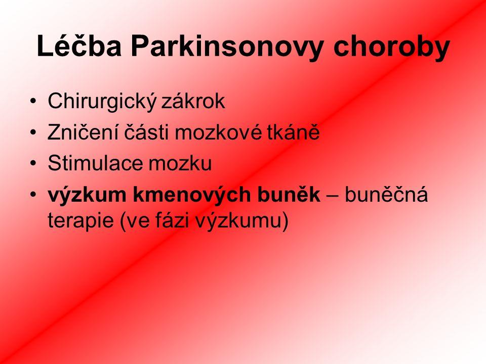Léčba Parkinsonovy choroby Chirurgický zákrok Zničení části mozkové tkáně Stimulace mozku výzkum kmenových buněk – buněčná terapie (ve fázi výzkumu)
