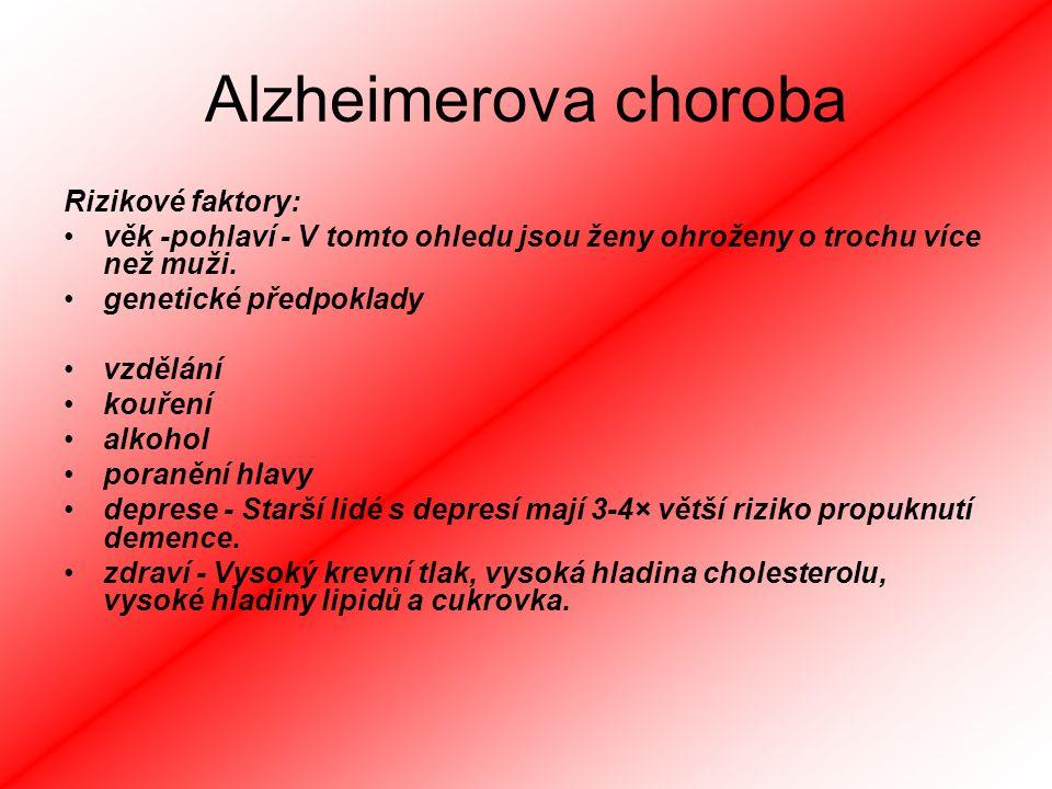 Alzheimerova choroba Rizikové faktory: věk -pohlaví - V tomto ohledu jsou ženy ohroženy o trochu více než muži.