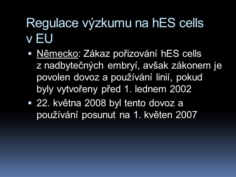 Regulace výzkumu na hES cells v EU  Německo: Zákaz pořizování hES cells z nadbytečných embryí, avšak zákonem je povolen dovoz a používání linií, pokud byly vytvořeny před 1.
