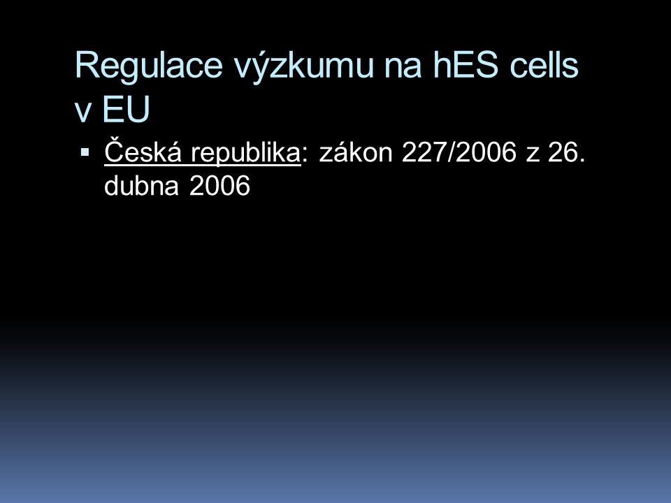 Regulace výzkumu na hES cells v EU  Česká republika: zákon 227/2006 z 26. dubna 2006