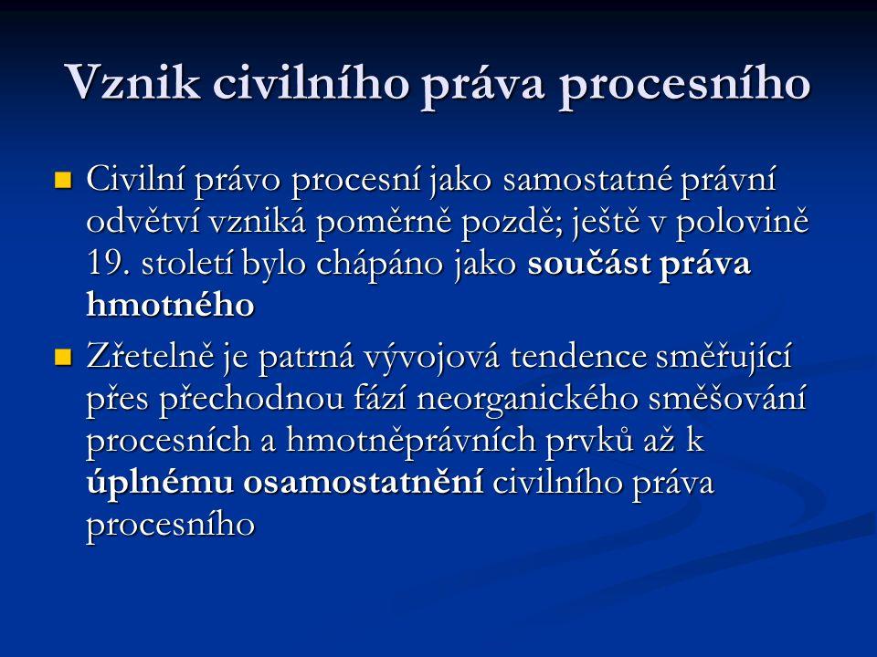 Vznik civilního práva procesního Civilní právo procesní jako samostatné právní odvětví vzniká poměrně pozdě; ještě v polovině 19. století bylo chápáno