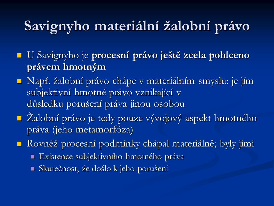Savignyho materiální žalobní právo U Savignyho je procesní právo ještě zcela pohlceno právem hmotným U Savignyho je procesní právo ještě zcela pohlcen
