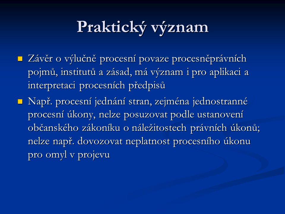 Praktický význam Závěr o výlučně procesní povaze procesněprávních pojmů, institutů a zásad, má význam i pro aplikaci a interpretaci procesních předpis