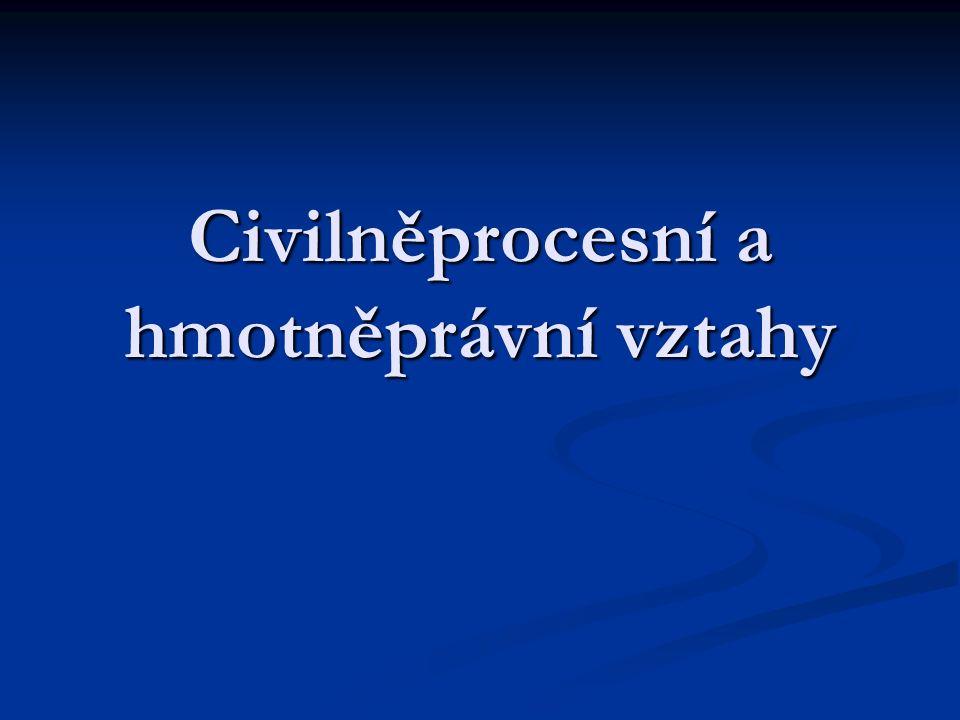 Civilněprocesní a hmotněprávní vztahy