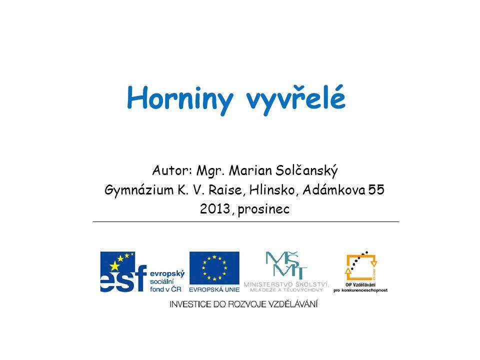 Horniny vyvřelé Autor: Mgr. Marian Solčanský Gymnázium K. V. Raise, Hlinsko, Adámkova 55 2013, prosinec