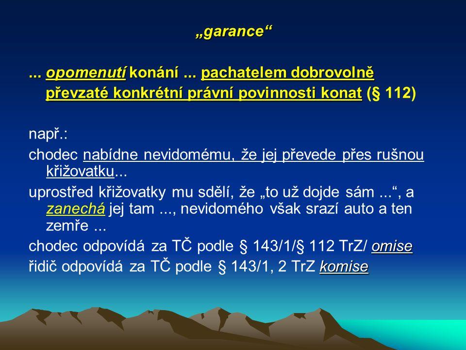 """""""garance""""... opomenutí konání... pachatelem dobrovolně převzaté konkrétní právní povinnosti konat převzaté konkrétní právní povinnosti konat (§ 112) n"""