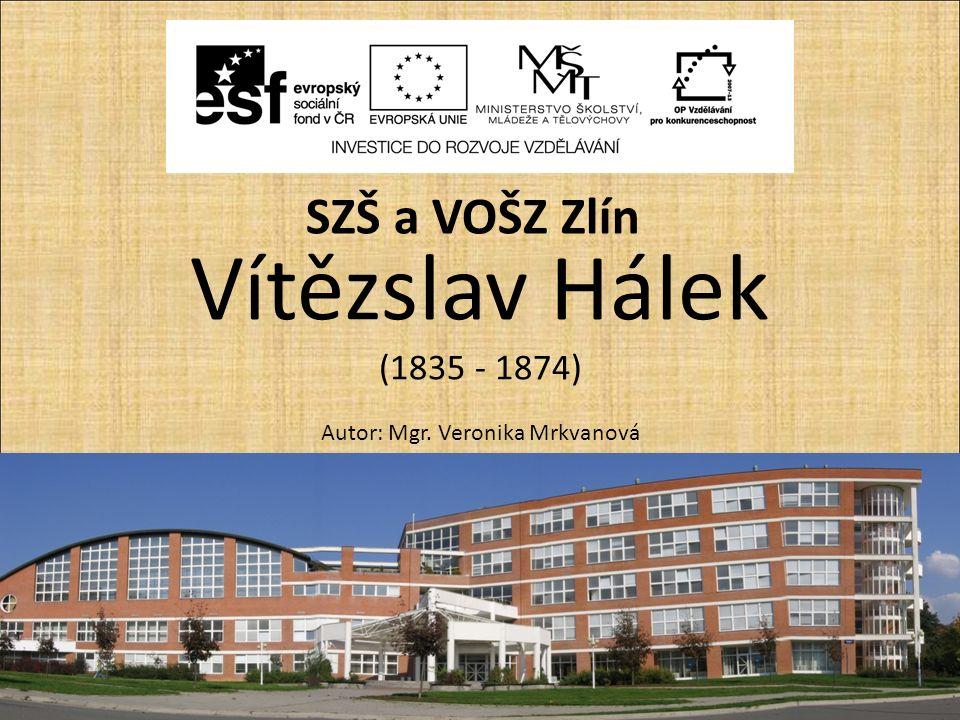 Vítězslav Hálek (1835 - 1874) Autor: Mgr. Veronika Mrkvanová SZŠ a VOŠZ Zlín ZA, 2. ročník / Literatura 19. století/ Vítězslav Hálek/ Mgr. Veronika Mr