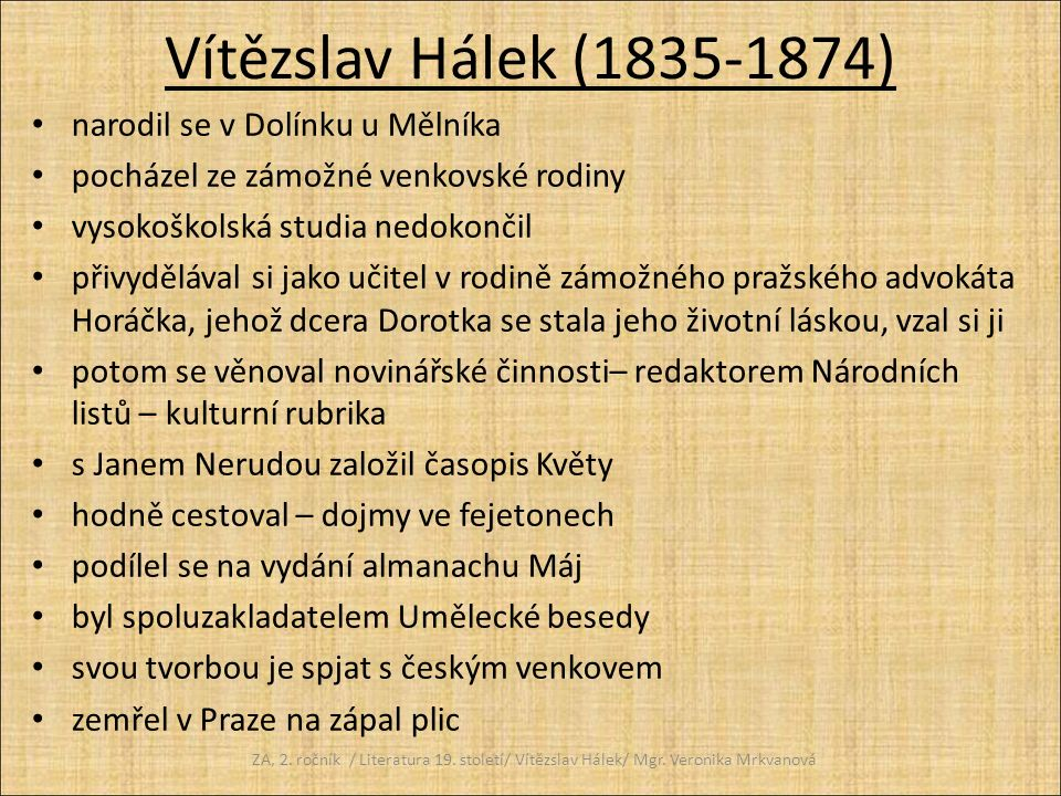 Vítězslav Hálek (1835-1874) narodil se v Dolínku u Mělníka pocházel ze zámožné venkovské rodiny vysokoškolská studia nedokončil přivydělával si jako u