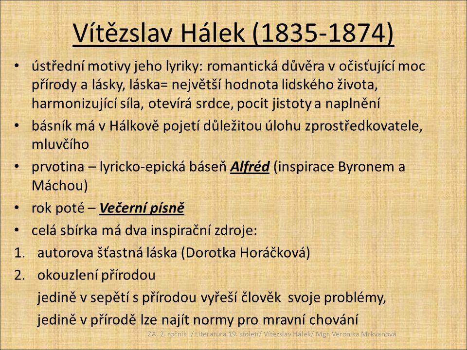 Vítězslav Hálek (1835-1874) ústřední motivy jeho lyriky: romantická důvěra v očisťující moc přírody a lásky, láska= největší hodnota lidského života,