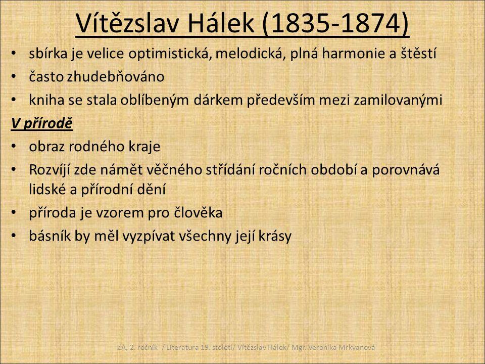 Vítězslav Hálek (1835-1874) sbírka je velice optimistická, melodická, plná harmonie a štěstí často zhudebňováno kniha se stala oblíbeným dárkem předev