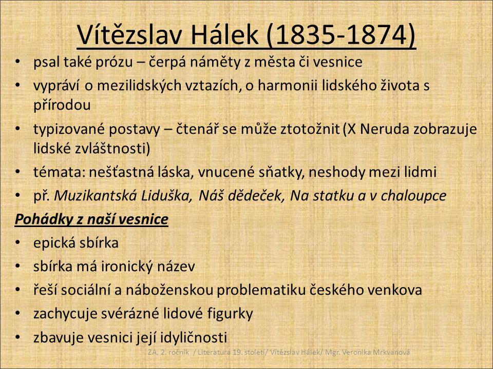 Vítězslav Hálek (1835-1874) psal také prózu – čerpá náměty z města či vesnice vypráví o mezilidských vztazích, o harmonii lidského života s přírodou t