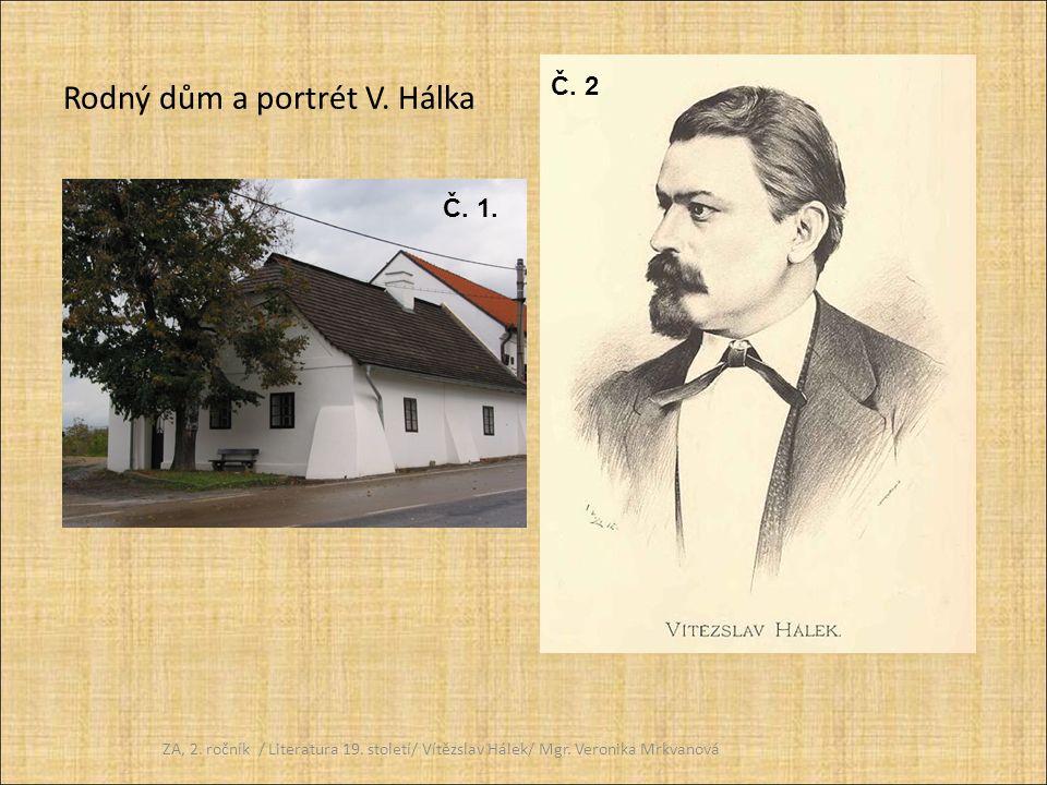 Rodný dům a portrét V. Hálka ZA, 2. ročník / Literatura 19. století/ Vítězslav Hálek/ Mgr. Veronika Mrkvanová Č. 1. Č. 2