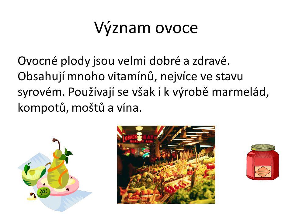 Význam ovoce Ovocné plody jsou velmi dobré a zdravé. Obsahují mnoho vitamínů, nejvíce ve stavu syrovém. Používají se však i k výrobě marmelád, kompotů