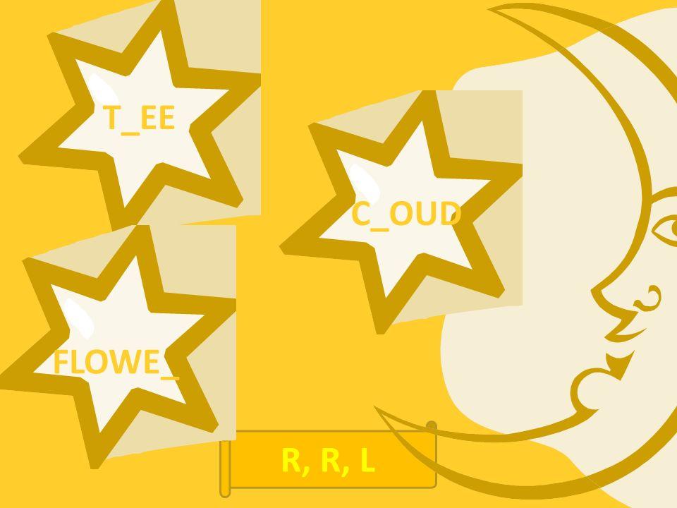 T_EE FLOWE_ C_OUD R, R, L
