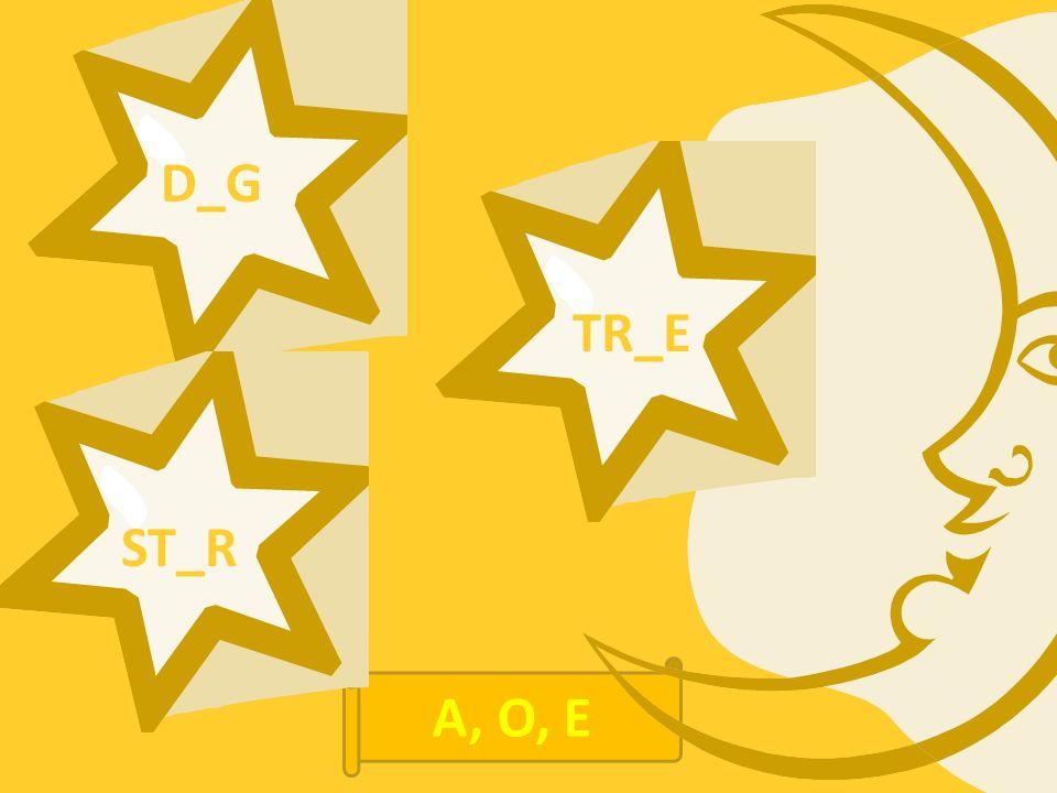 D_G ST_R TR_E A, O, E