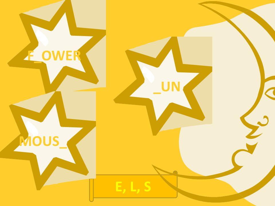 F_OWER MOUS_ _UN E, L, S