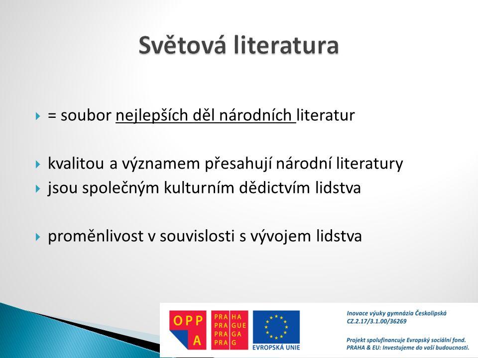  = soubor nejlepších děl národních literatur  kvalitou a významem přesahují národní literatury  jsou společným kulturním dědictvím lidstva  proměnlivost v souvislosti s vývojem lidstva
