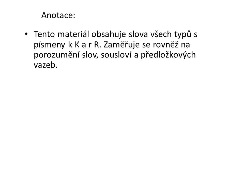 Anotace: Tento materiál obsahuje slova všech typů s písmeny k K a r R.
