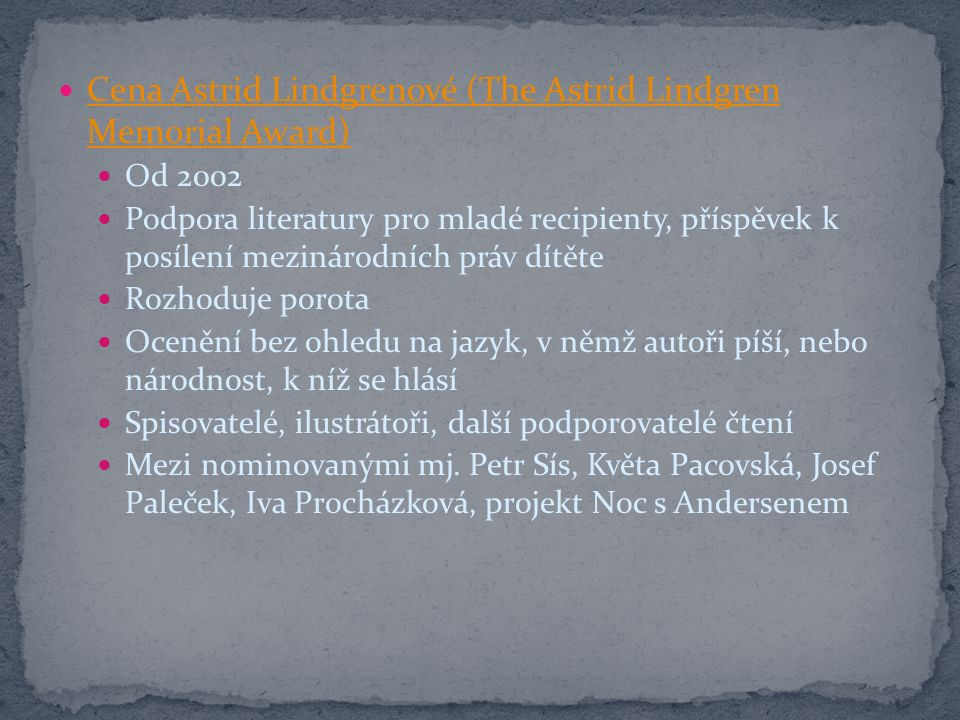 Cena Astrid Lindgrenové (The Astrid Lindgren Memorial Award) Cena Astrid Lindgrenové (The Astrid Lindgren Memorial Award) Od 2002 Podpora literatury p