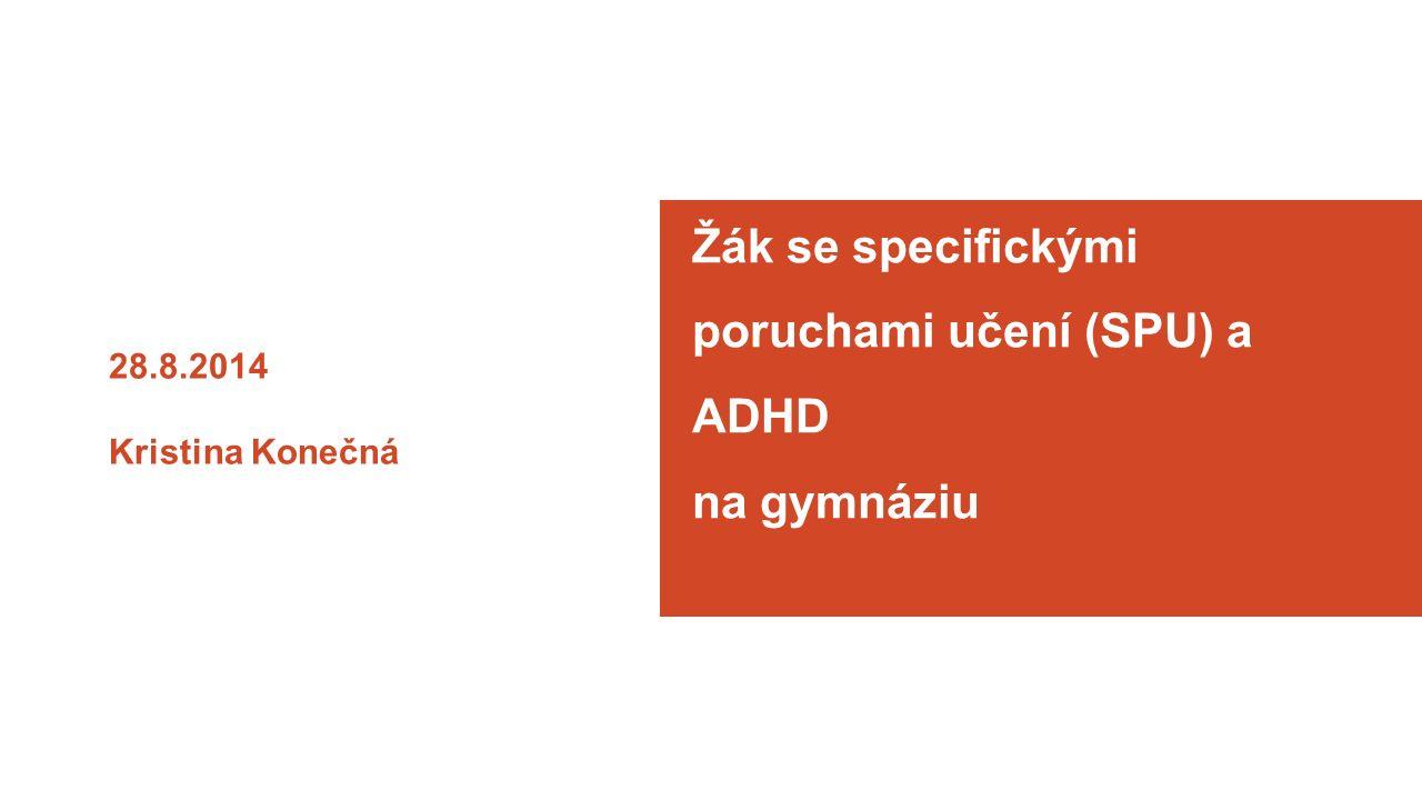 28.8.2014 Kristina Konečná Žák se specifickými poruchami učení (SPU) a ADHD na gymnáziu á