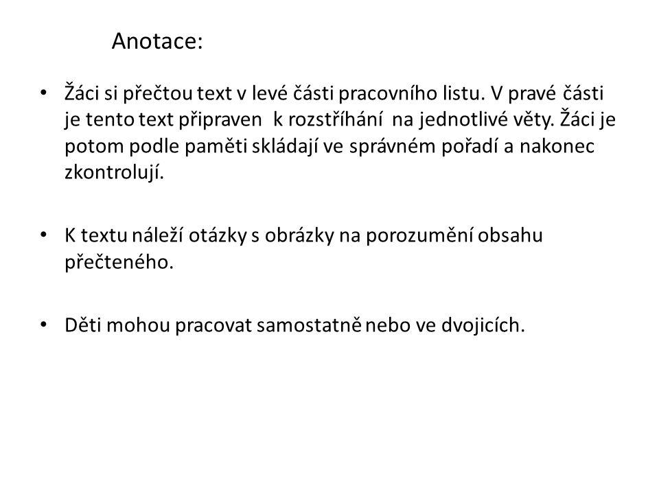 Anotace: Žáci si přečtou text v levé části pracovního listu. V pravé části je tento text připraven k rozstříhání na jednotlivé věty. Žáci je potom pod