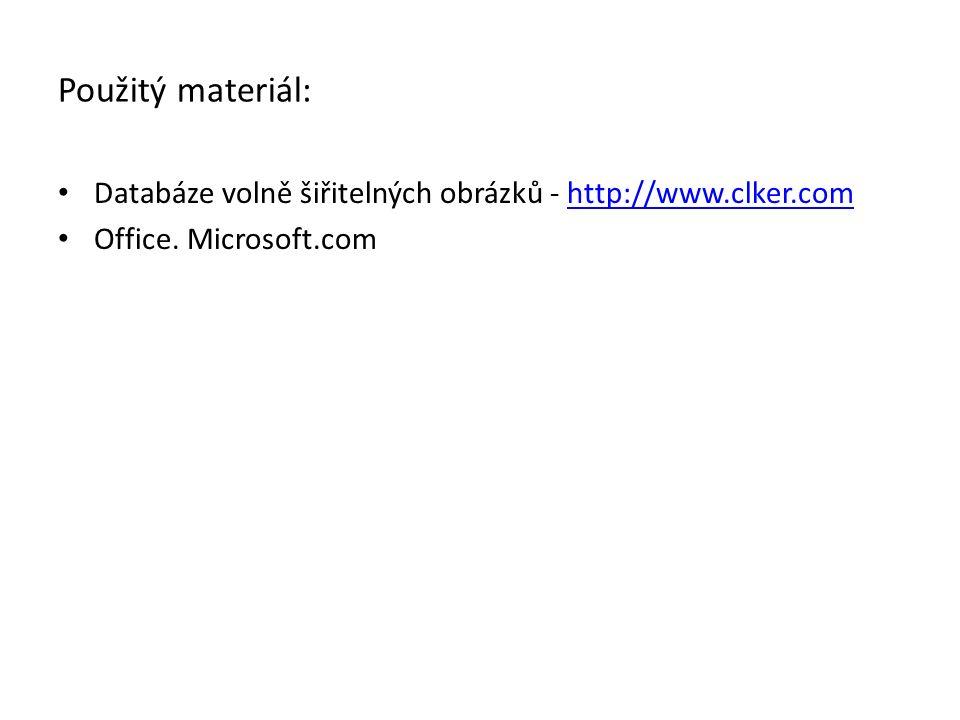 Použitý materiál: Databáze volně šiřitelných obrázků - http://www.clker.comhttp://www.clker.com Office. Microsoft.com