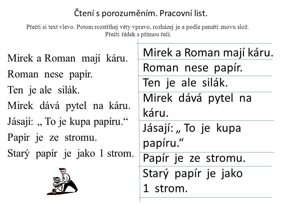 Přečti si text vlevo. Potom rozstříhej věty vpravo, rozházej je a podle paměti znovu slož. Přečti řádek s přímou řečí. Mirek a Roman mají káru. Roman
