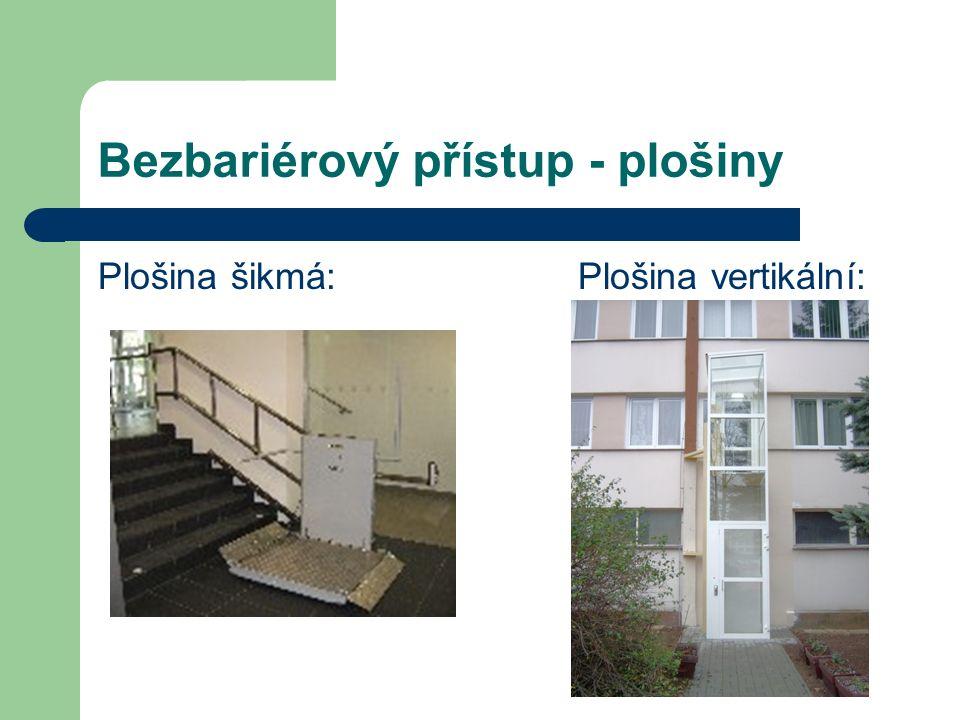 Bezbariérový přístup - plošiny Plošina šikmá:Plošina vertikální: