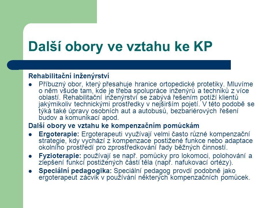 Další obory ve vztahu ke KP Rehabilitační inženýrství Příbuzný obor, který přesahuje hranice ortopedické protetiky. Mluvíme o něm všude tam, kde je tř