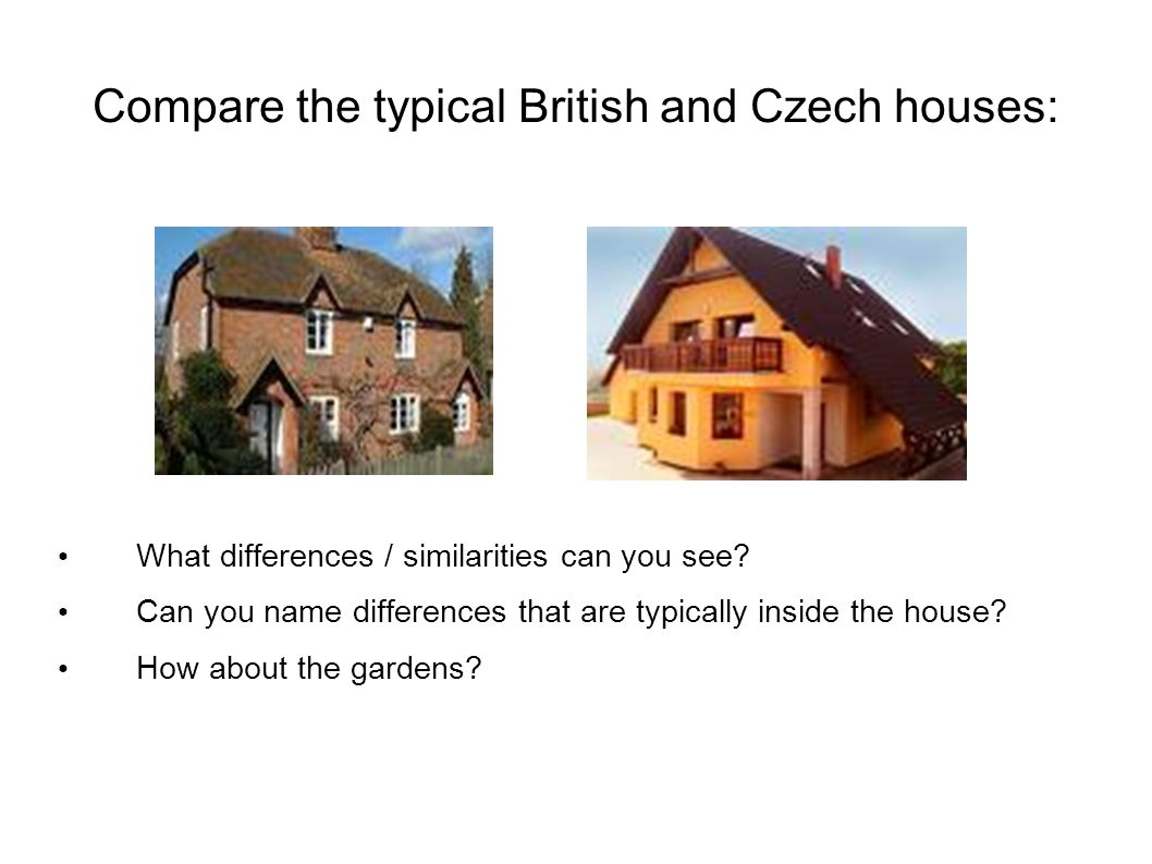 Compare the typical British and Czech houses: What differences / similarities can you see? Can you name differences that are typically inside the hous