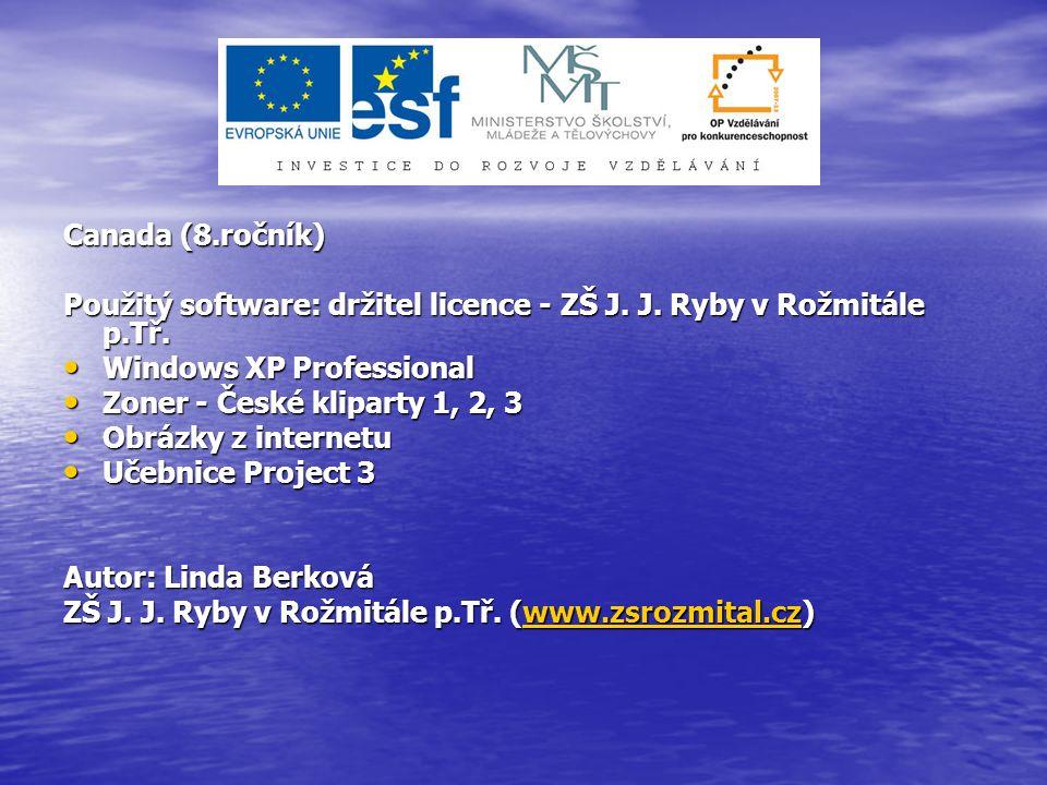 Canada (8.ročník) Použitý software: držitel licence - ZŠ J. J. Ryby v Rožmitále p.Tř. Windows XP Professional Windows XP Professional Zoner - České kl