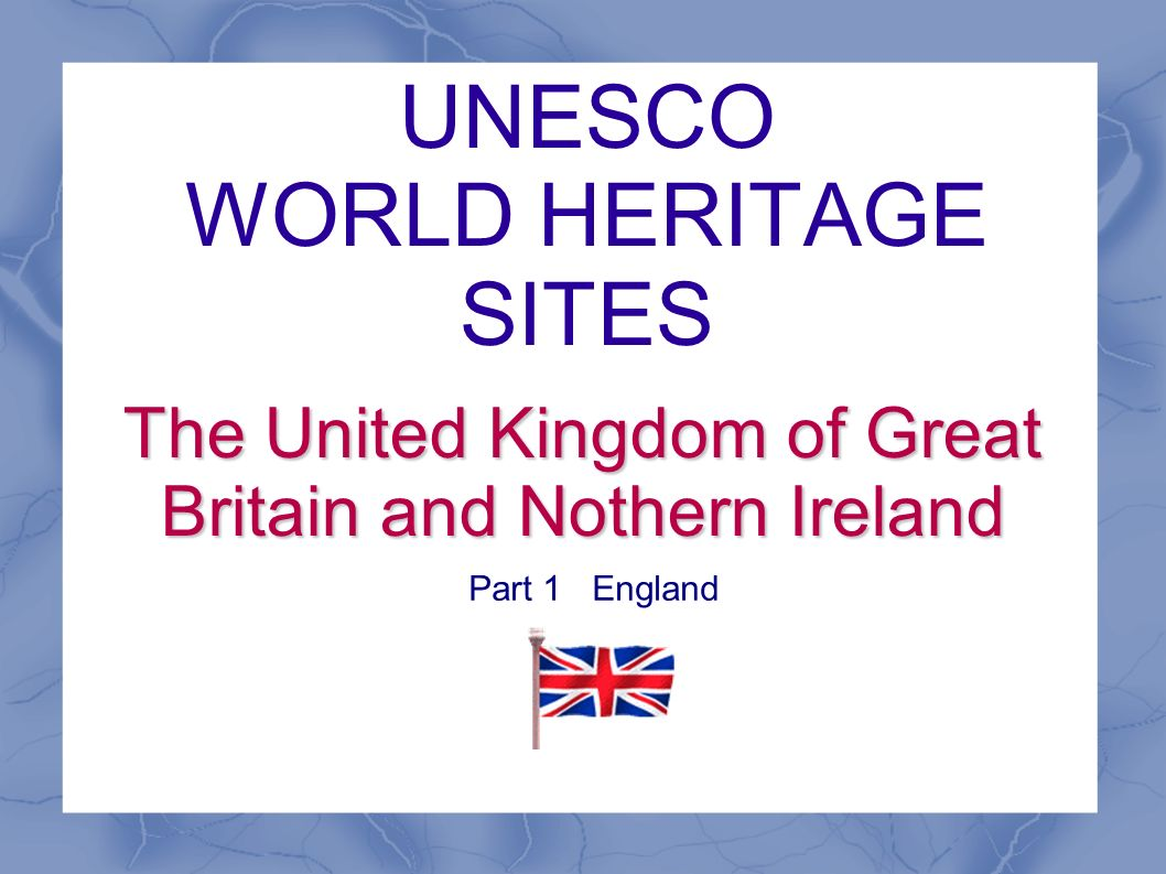 UNESCO WORLD HERITAGE SITES The United Kingdom of Great Britain and Nothern Ireland Part 1 England