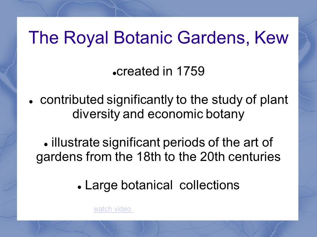 The Royal Botanic Gardens, Kew created in 1759 contributed significantly to the study of plant diversity and economic botany illustrate significant periods of the art of gardens from the 18th to the 20th centuries Large botanical collections watch video