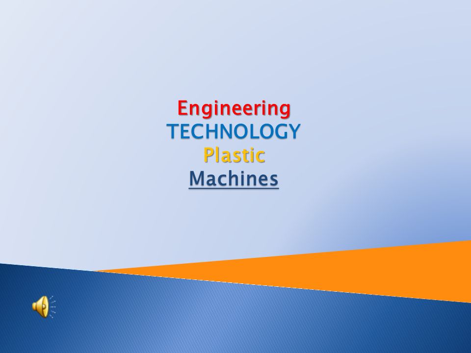 Engineering TECHNOLOGY Plastic Machines