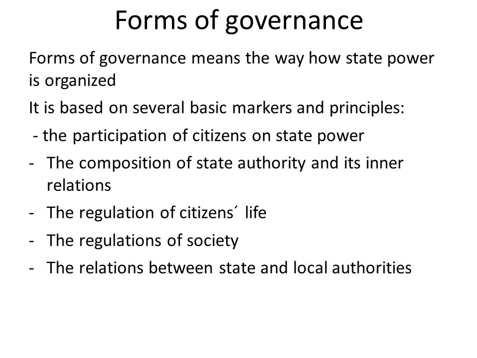 Basic forms of governance Monarchy The monarch is sovereign person at the head of state, his position is higher than other citizens´.