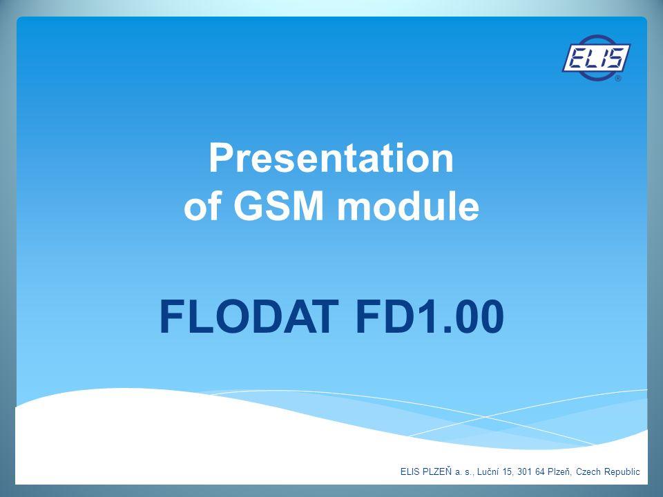 Presentation of GSM module FLODAT FD1.00 ELIS PLZEŇ a. s., Luční 15, 301 64 Plzeň, Czech Republic