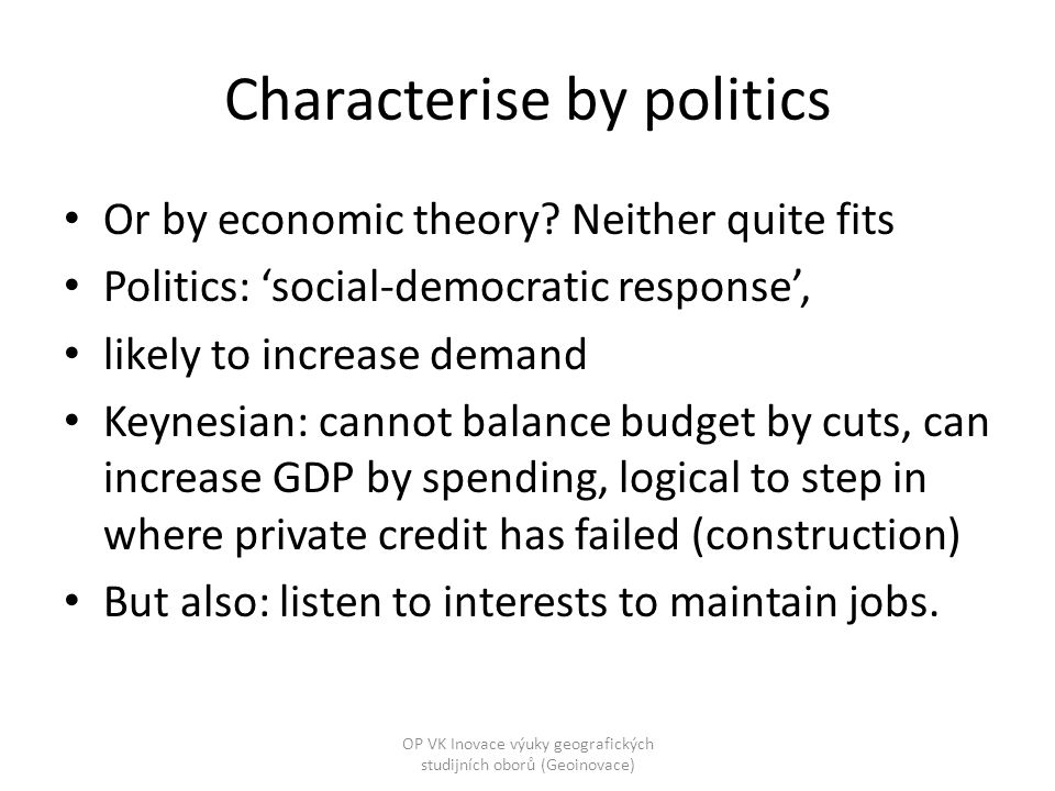 Characterise by politics Or by economic theory.