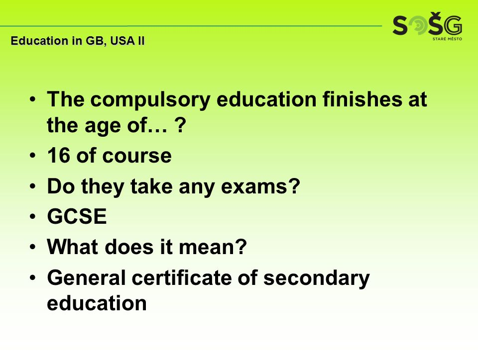 The compulsory education finishes at the age of… .
