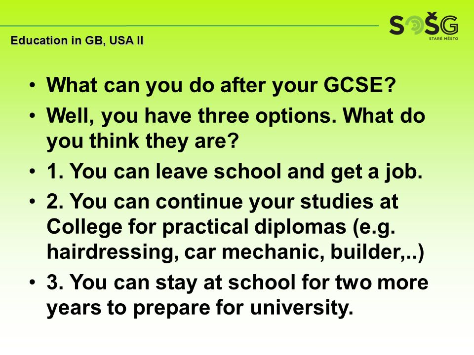 What can you do after your GCSE. Well, you have three options.