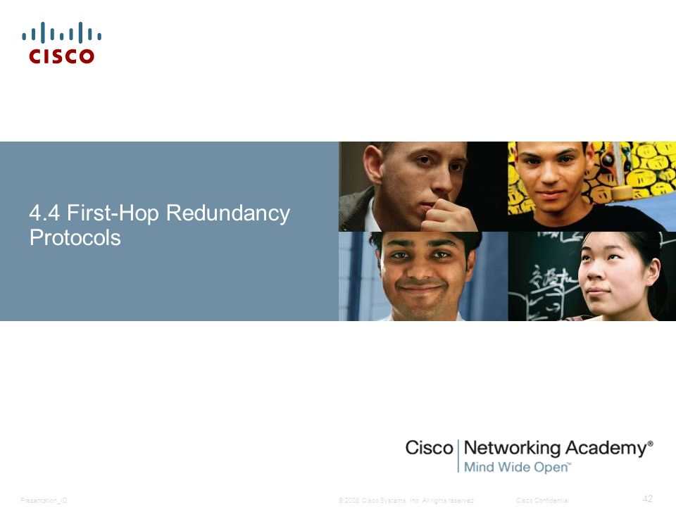 © 2008 Cisco Systems, Inc. All rights reserved.Cisco ConfidentialPresentation_ID 42 4.4 First-Hop Redundancy Protocols