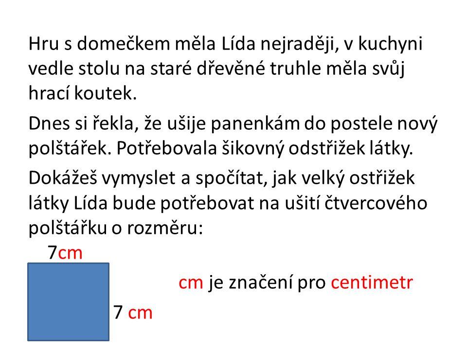 Lída má tři pruhy látky dlouhé a) 8 cm, b)11cm, c) 20 cm.
