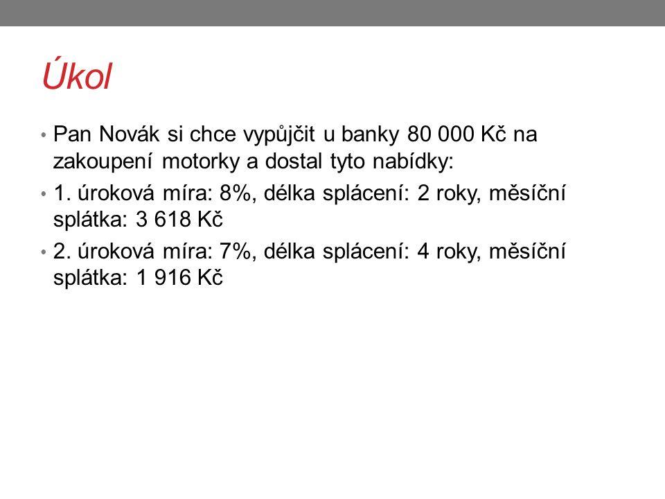 Úkol Pan Novák si chce vypůjčit u banky 80 000 Kč na zakoupení motorky a dostal tyto nabídky: 1. úroková míra: 8%, délka splácení: 2 roky, měsíční spl