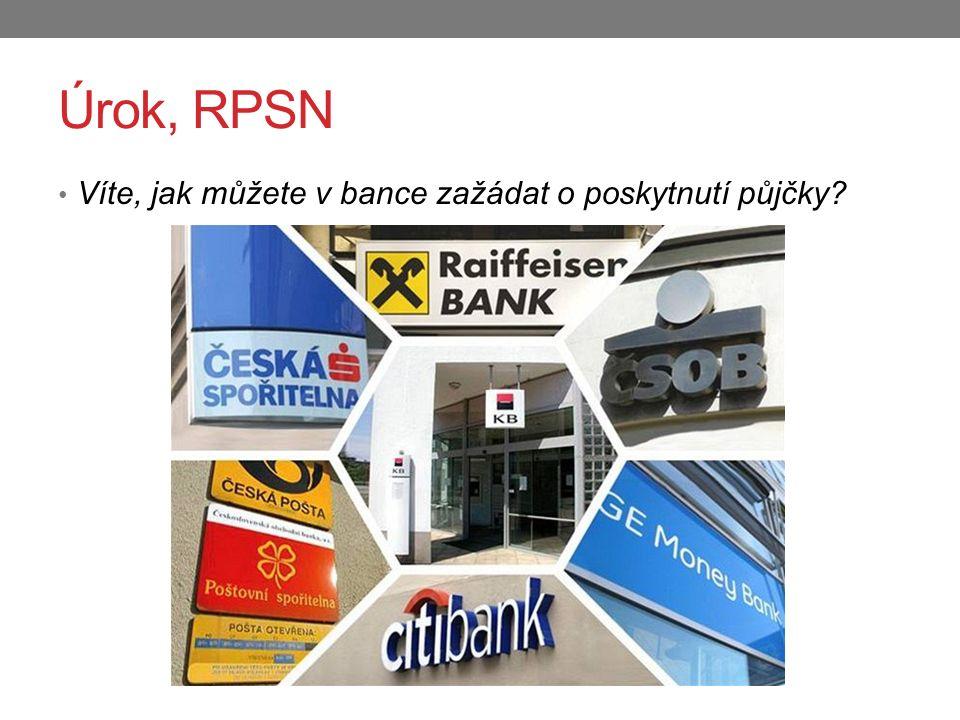 Úrok, RPSN postup: schůzka v bance a zjištění podmínek a výše půjčky předložení žádosti o půjčku s požadovanými podklady (doložení finanční situace) posouzení žádosti (zda občan bude schopen půjčku splácet) uzavření smlouvy o půjčce poskytnutí půjčky (převedení peněz na účet, vyplacení v hotovosti)