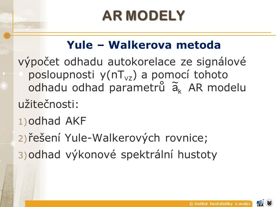 © Institut biostatistiky a analýz AR MODELY Yule – Walkerova metoda výpočet odhadu autokorelace ze signálové posloupnosti y(nT vz ) a pomocí tohoto odhadu odhad parametrů AR modelu užitečnosti: 1) odhad AKF 2) řešení Yule-Walkerových rovnice; 3) odhad výkonové spektrální hustoty