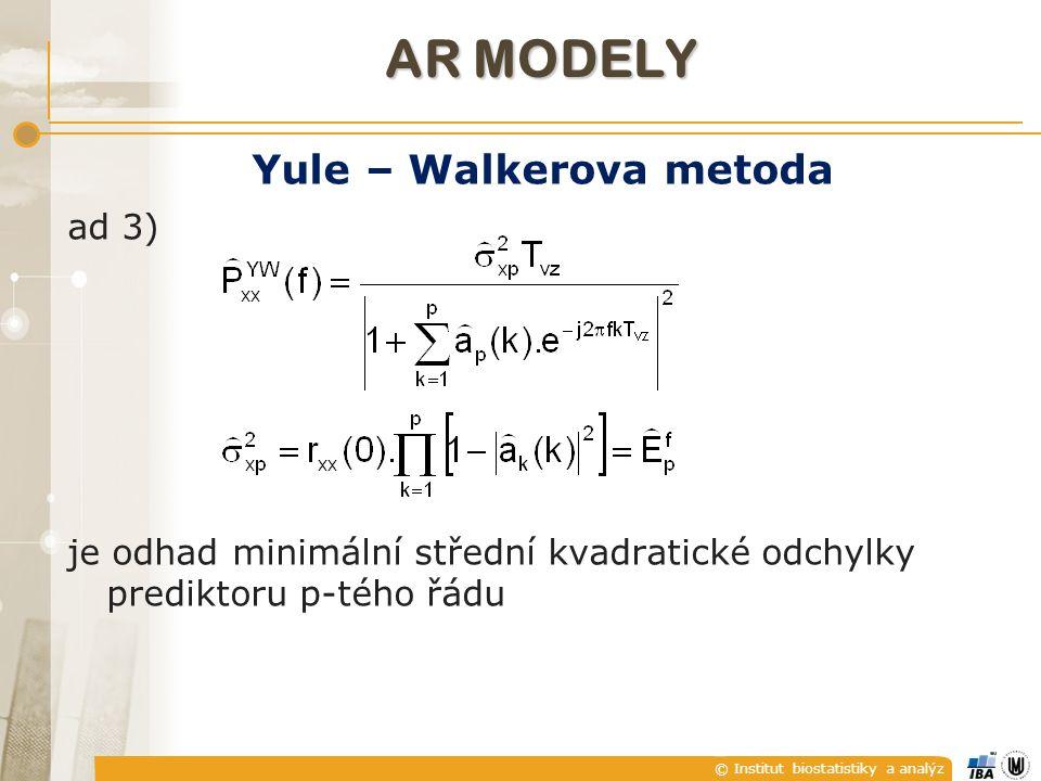 © Institut biostatistiky a analýz AR MODELY Yule – Walkerova metoda ad 3) je odhad minimální střední kvadratické odchylky prediktoru p-tého řádu