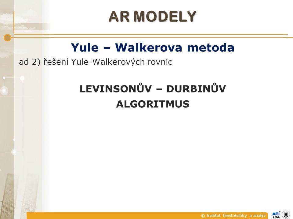 © Institut biostatistiky a analýz AR MODELY Yule – Walkerova metoda ad 2) řešení Yule-Walkerových rovnic LEVINSONŮV – DURBINŮV ALGORITMUS