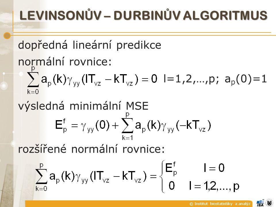 © Institut biostatistiky a analýz LEVINSON Ů V – DURBIN Ů V ALGORITMUS dopředná lineární predikce normální rovnice: l=1,2,…,p; a p (0)=1 výsledná minimální MSE rozšířené normální rovnice: