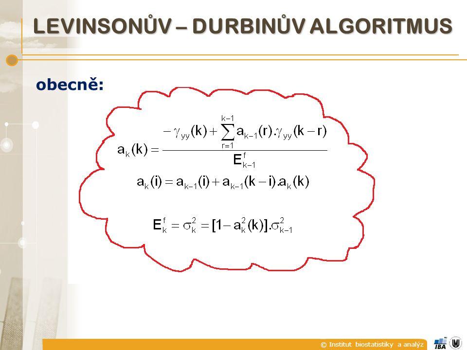 © Institut biostatistiky a analýz obecně: LEVINSON Ů V – DURBIN Ů V ALGORITMUS