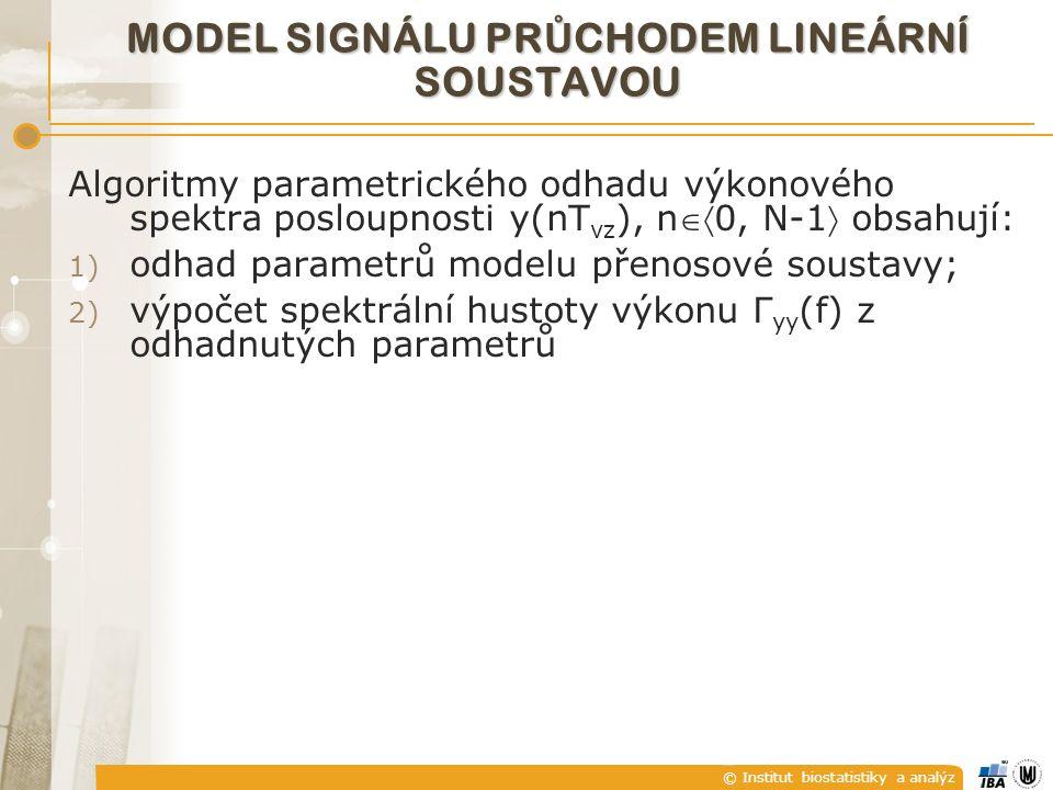 © Institut biostatistiky a analýz MODEL SIGNÁLU PR Ů CHODEM LINEÁRNÍ SOUSTAVOU Algoritmy parametrického odhadu výkonového spektra posloupnosti y(nT vz ), n0, N-1 obsahují: 1) odhad parametrů modelu přenosové soustavy; 2) výpočet spektrální hustoty výkonu Γ yy (f) z odhadnutých parametrů