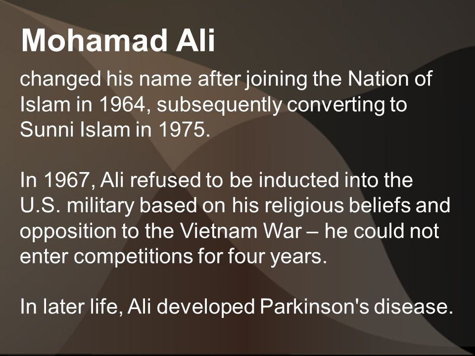 Mohamad Ali changed his name after joining the Nation of Islam in 1964, subsequently converting to Sunni Islam in 1975.